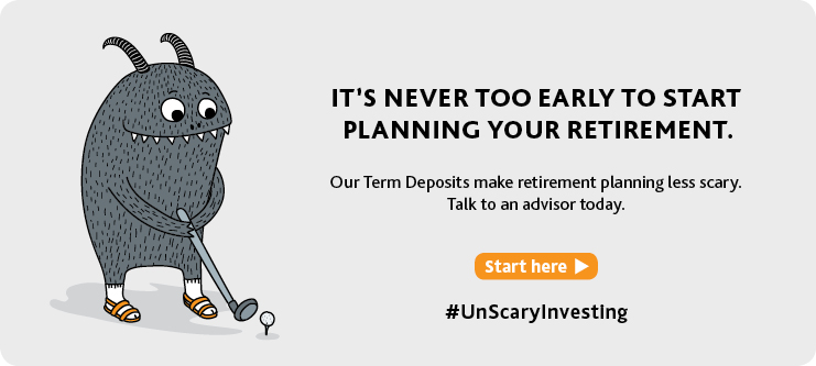 Our Term Deposits make retirement planning less Scary!