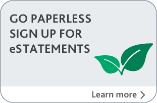 Go paperless, sign up for e-statements, learn more