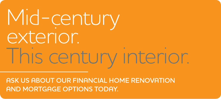 Mid-century exterior. This century interior. Ask about our financial home renovation and mortgage options today.