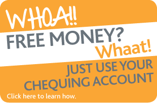 Whoa!! Free money? Whaat! Just use your chequing account.